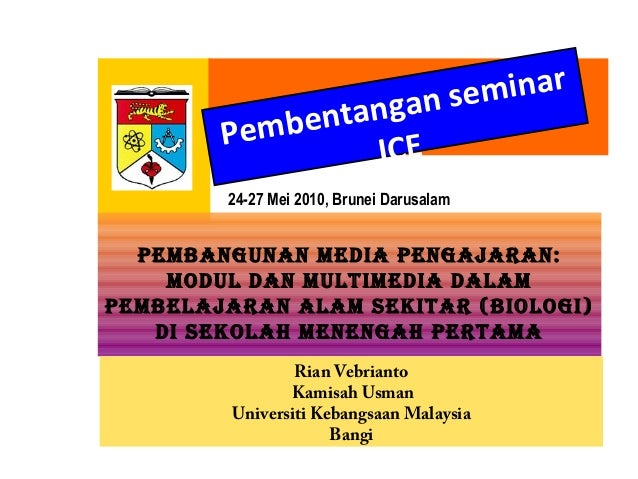 Pembentangan seminar ICE 24-27 Mei 2010, Brunei Darusalam PEMBANGUNAN MEDIA PENGAJARAN: MODUL DAN MULTIMEDIA DALAM PEMBELA...