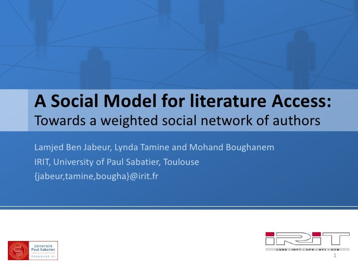 A Social Model for literature Access:<br />Towards a weighted social network of authors<br />Lamjed Ben Jabeur, Lynda Tami...