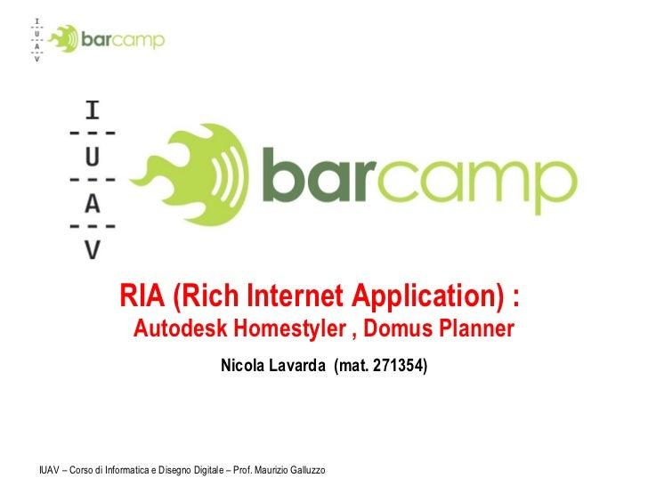 RIA (Rich Internet Application) :  Autodesk Homestyler , Domus Planner Nicola Lavarda  (mat. 271354) IUAV – Corso di Infor...