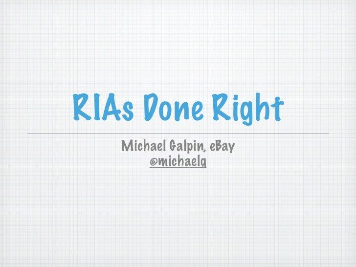 RIAs Done Right    Michael Galpin, eBay        @michaelg