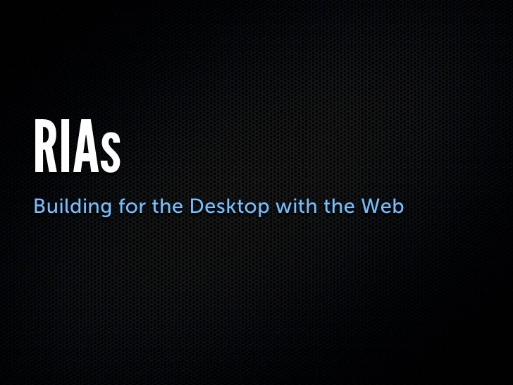 RIAs Building for the Desktop with the Web