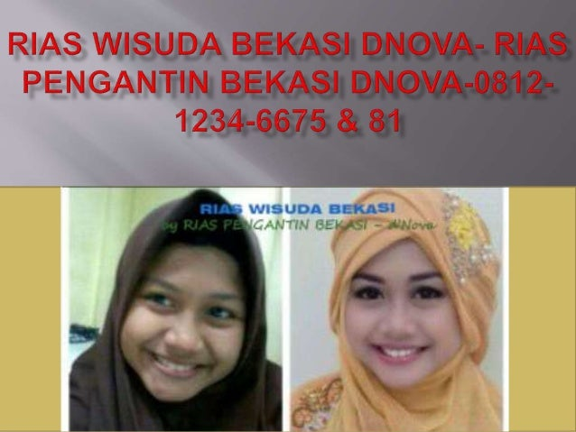 RIAS WISUDA Bekasi dNova by Rias Pengantin Bekasi dNova Telp/WA: 0812-1234-6681, 0812-1235-6675 http://RiasWisudaBekasi.We...