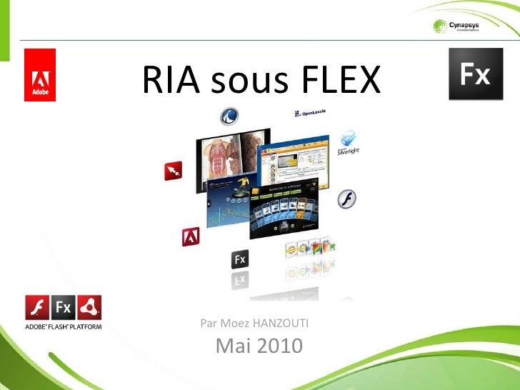 RIA sous FLEX        Par Moez HANZOUTI      Mai 2010