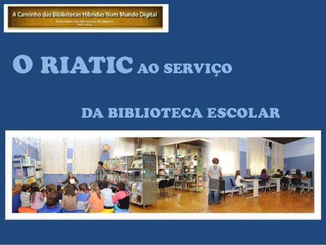 O RIATIC AO SERVIÇO     DA BIBLIOTECA ESCOLAR