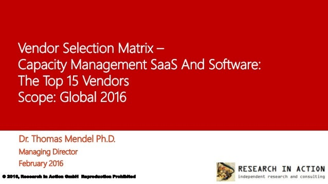 © 2016, Research In Action GmbH Reproduction Prohibited 1 Vendor Selection Matrix – Capacity Management SaaS And Software:...