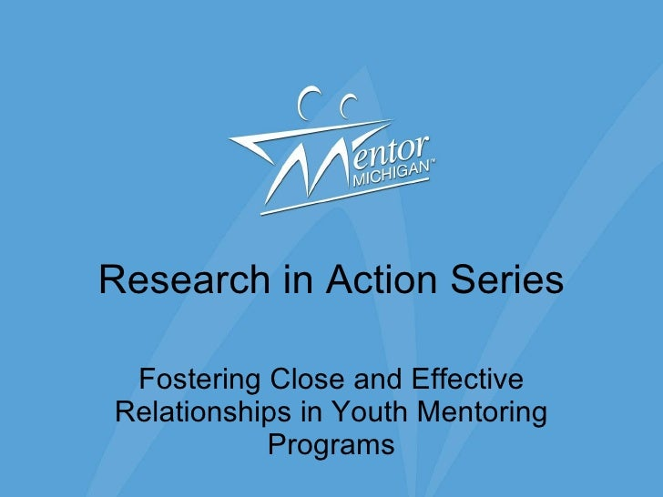 Research in Action Series Fostering Close and Effective Relationships in Youth Mentoring Programs