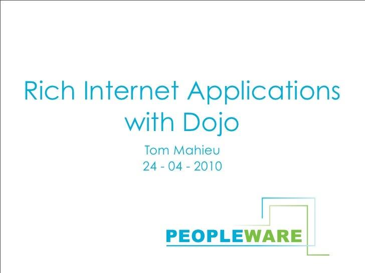 Rich Internet Applications          with Dojo          Tom Mahieu          24 - 04 - 2010