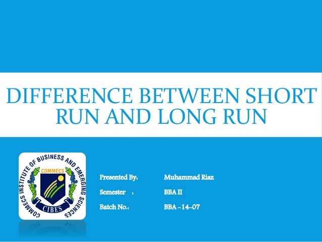short run and long run Many an economics student has questioned the difference between the long run  and the short run in economics learn about the short run vs.