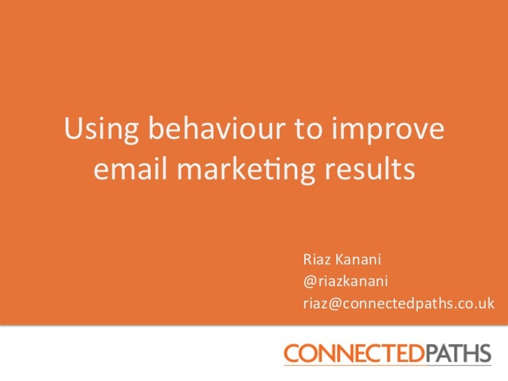 Using	  behaviour	  to	  improve	  	    email	  marke4ng	  results	                           Riaz	  Kanani	              ...