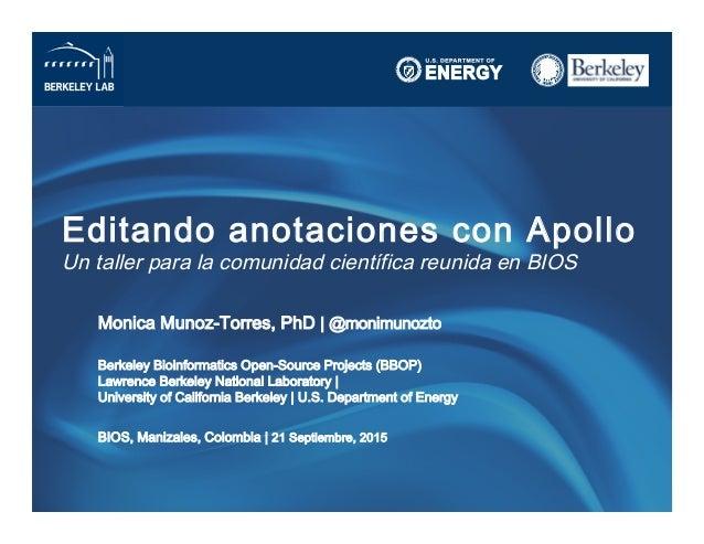 Editando anotaciones con Apollo Un taller para la comunidad científica reunida en BIOS Monica Munoz-Torres, PhD | @monimu...