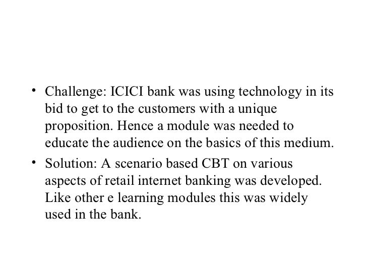 • Challenge: ICICI bank was using technology in its  bid to get to the customers with a unique  proposition. Hence a modul...