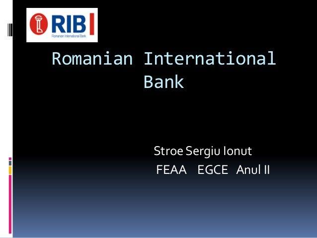 Romanian International Bank Stroe Sergiu Ionut FEAA EGCE Anul II