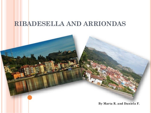 RIBADESELLA AND ARRIONDAS By Marta R. and Daniela F.