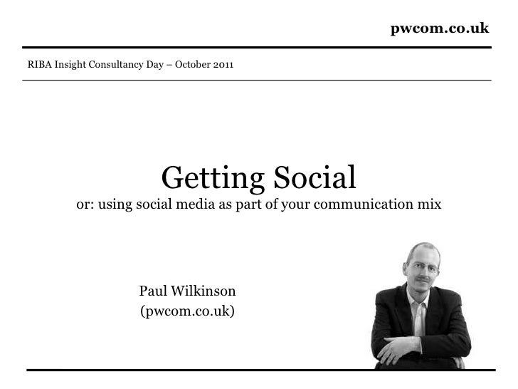 Getting Social or: using social media as part of your communication mix Paul Wilkinson (pwcom.co.uk)