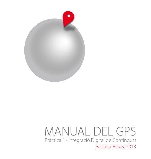 MANUAL Digital de Continguts DEL GPS Pràctica 1 · Integració Paquita Ribas, 2013