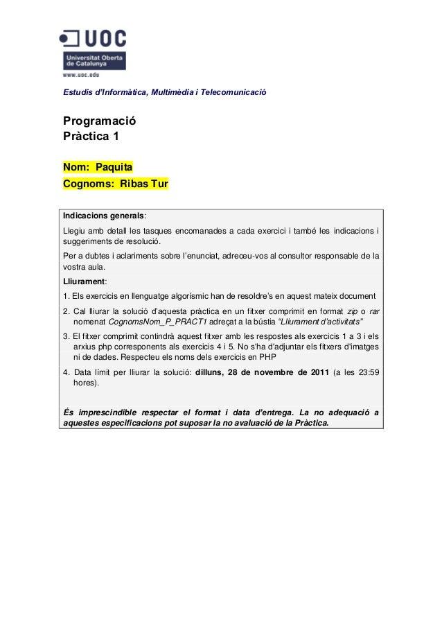 Estudis d'Informàtica, Multimèdia i TelecomunicacióProgramacióPràctica 1Nom: PaquitaCognoms: Ribas TurIndicacions generals...
