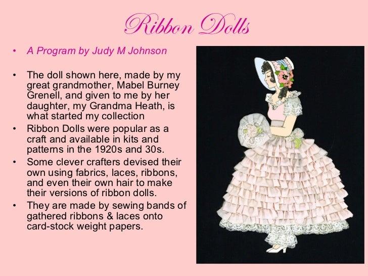 Ribbon Dolls <ul><li>A Program by Judy M Johnson </li></ul><ul><li>The doll shown here, made by my great grandmother, Mabe...