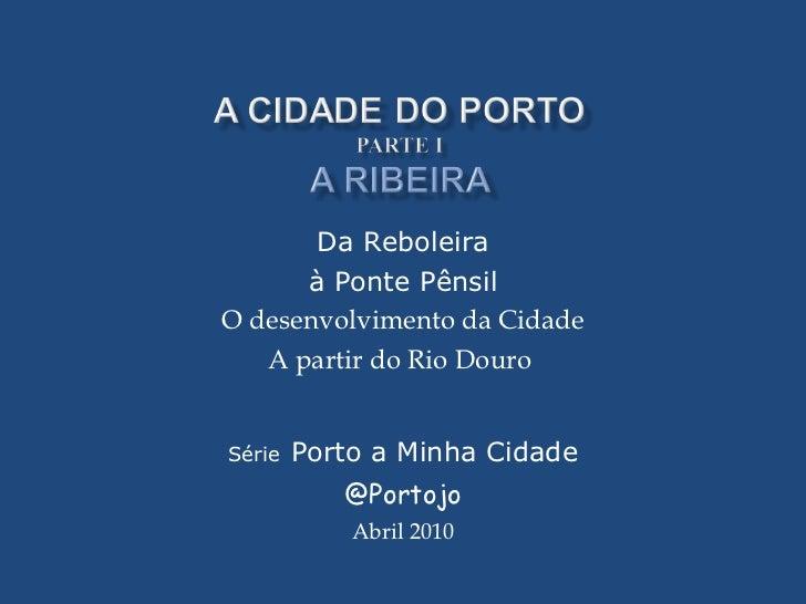 Da Reboleira à Ponte Pênsil O desenvolvimento da Cidade A partir do Rio Douro  Série   Porto a Minha Cidade @Portojo Abril...