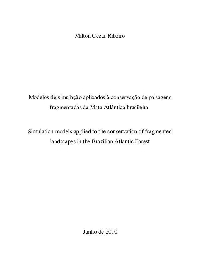 Milton Cezar RibeiroModelos de simulação aplicados à conservação de paisagensfragmentadas da Mata Atlântica brasileiraSimu...