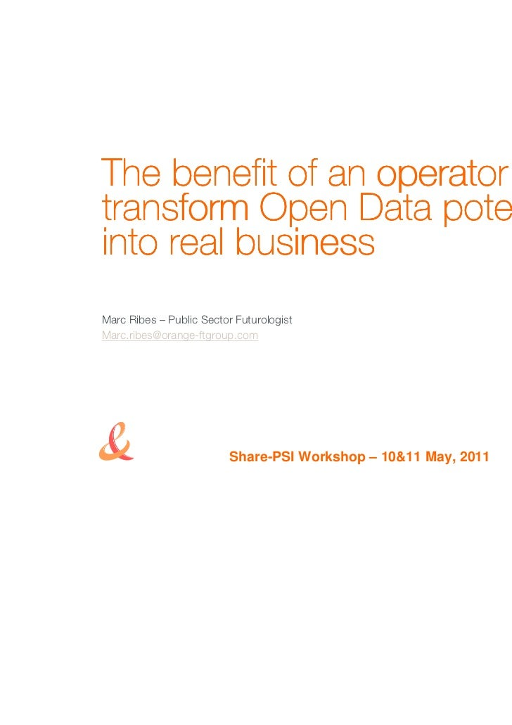 The benefit of an operator totransform Open Data potentialinto real businessMarc Ribes – Public Sector FuturologistMarc.ri...
