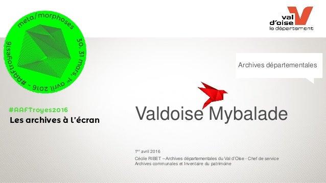 Valdoise Mybalade 1er avril 2016 Cécile RIBET – Archives départementales du Val d'Oise - Chef de service Archives communal...