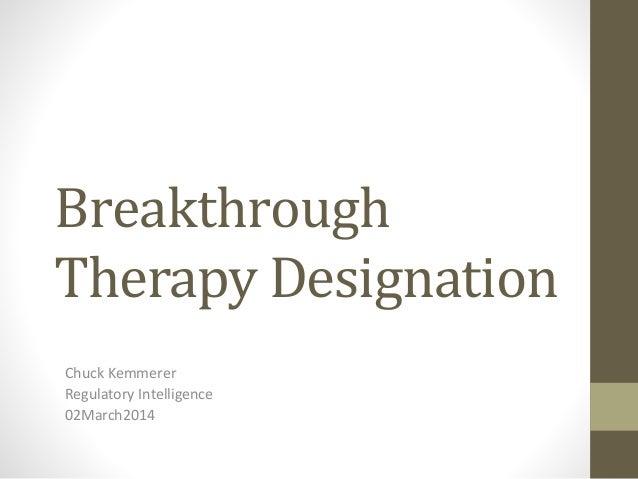 Breakthrough Therapy Designation >> Breakthrough Therapy Designation Spring 2014 Reg Intelligence
