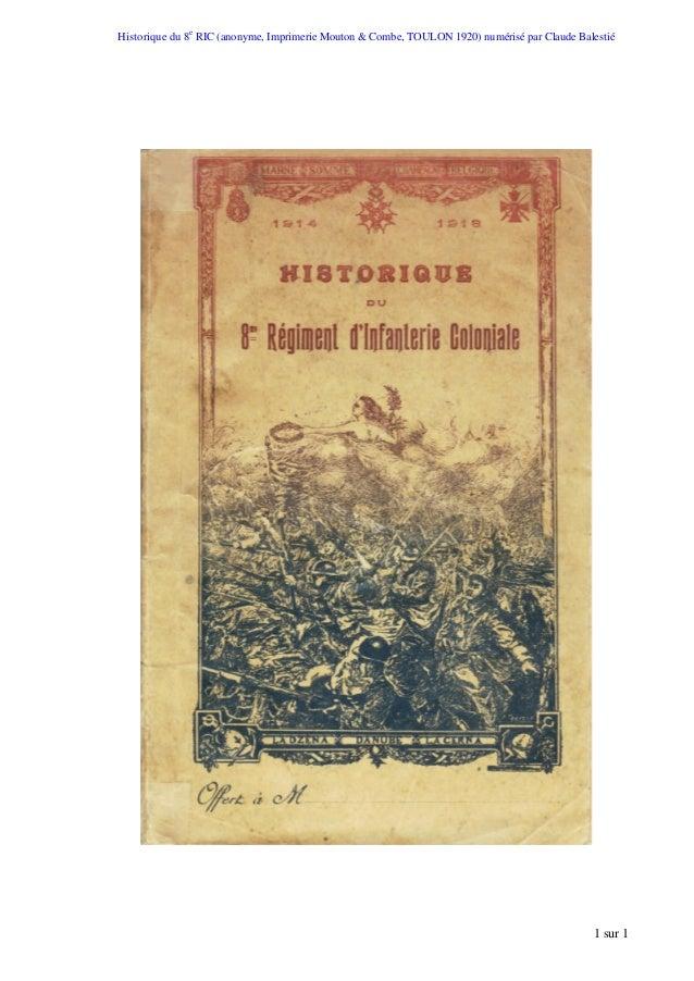 Historique du 8e RIC (anonyme, Imprimerie Mouton & Combe, TOULON 1920) numérisé par Claude Balestié 1 sur 1