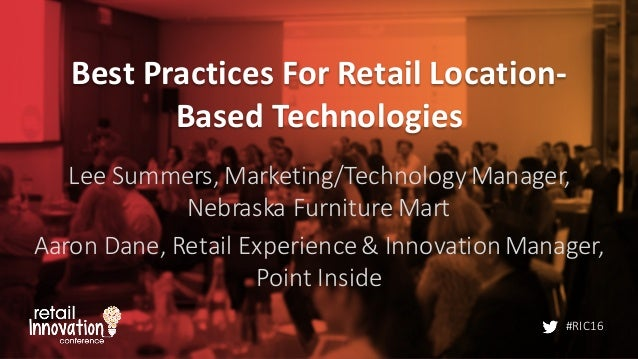 #RIC16 Best	   Practices	   For	   Retail	   Location-­‐ Based	   Technologies Lee	   Summers,	   Marketing/Technology	   ...