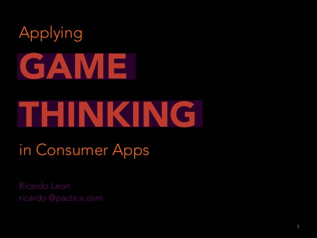 Applying  GAME THINKING in Consumer Apps  Ricardo Leon ricardo @pactica.com !1