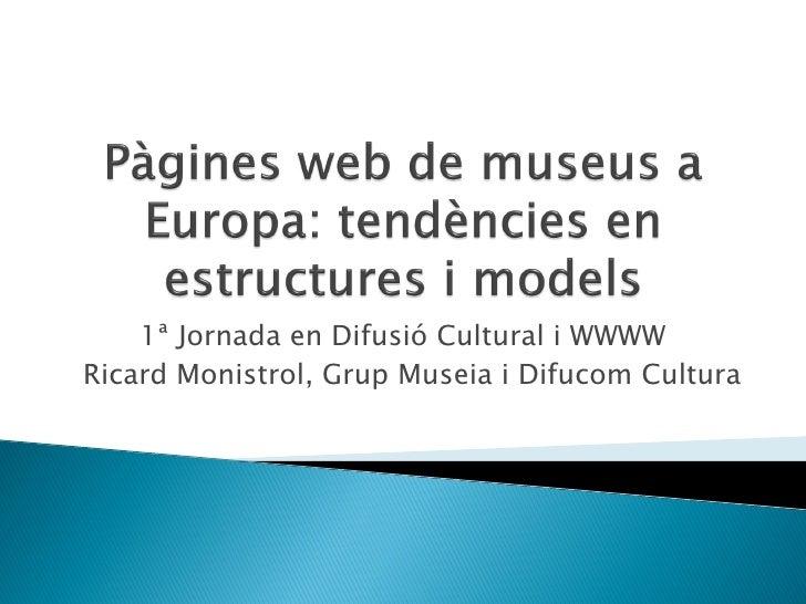 1ª Jornada en Difusió Cultural i WWWW Ricard Monistrol, Grup Museia i Difucom Cultura