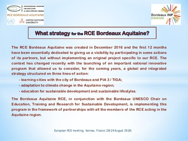 European RCE meeting, Vannes, France (28-29 August 2018) The RCE Bordeaux Aquitaine was created in December 2016 and the f...