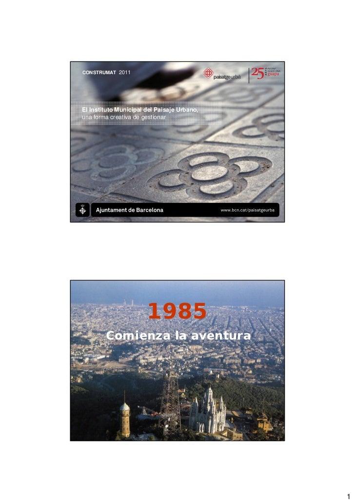 CONSTRUMAT 2011El Instituto Municipal del Paisaje Urbano,una forma creativa de gestionar                       1985       ...