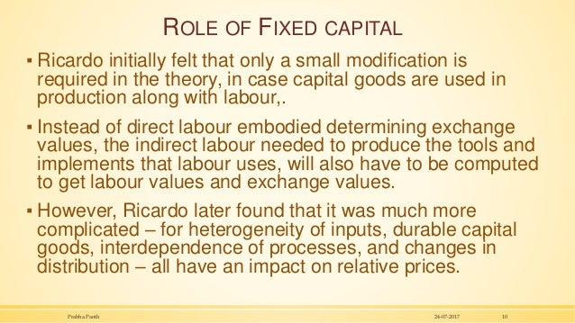 ROLE OF FIXED CAPITAL ▪ Ricardo initially felt that only a small modification is required in the theory, in case capital g...