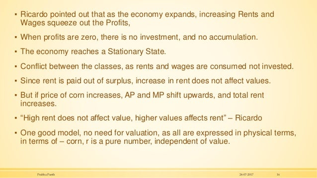 ▪ Ricardo pointed out that as the economy expands, increasing Rents and Wages squeeze out the Profits, ▪ When profits are ...