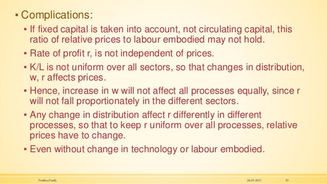 ▪ Complications: ▪ If fixed capital is taken into account, not circulating capital, this ratio of relative prices to labou...