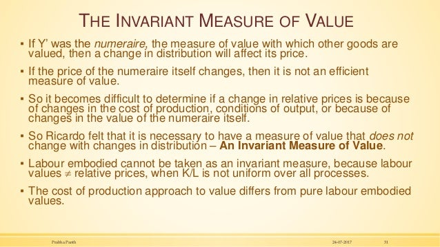 THE INVARIANT MEASURE OF VALUE ▪ If Y' was the numeraire, the measure of value with which other goods are valued, then a c...