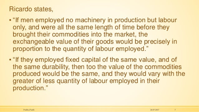 """Ricardo states, ▪ """"If men employed no machinery in production but labour only, and were all the same length of time before..."""
