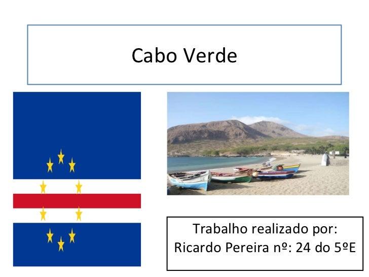 Cabo Verde Trabalho realizado por: Ricardo Pereira nº: 24 do 5ºE