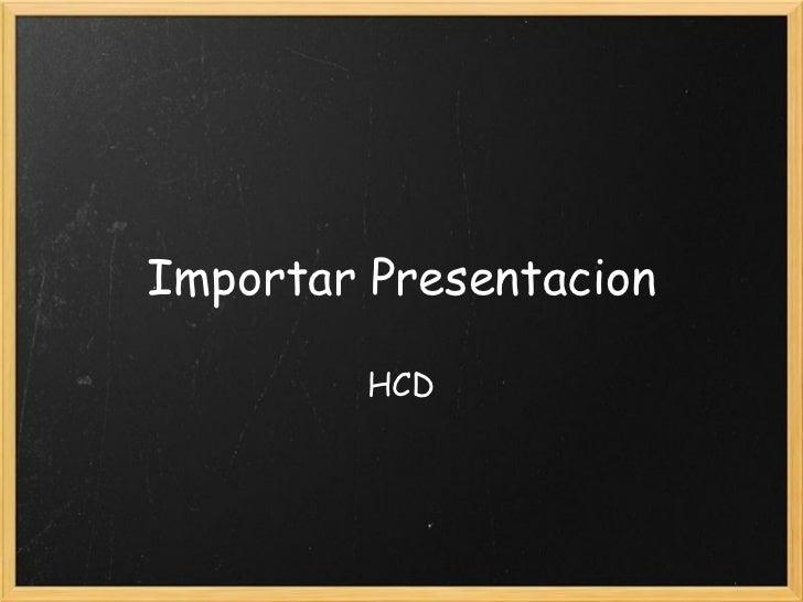 Importar Presentacion HCD