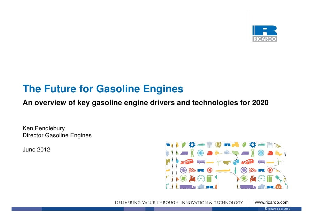 The Future for Gasoline EnginesAn overview of key gasoline engine drivers and technologies for 2020Ken PendleburyDirector ...