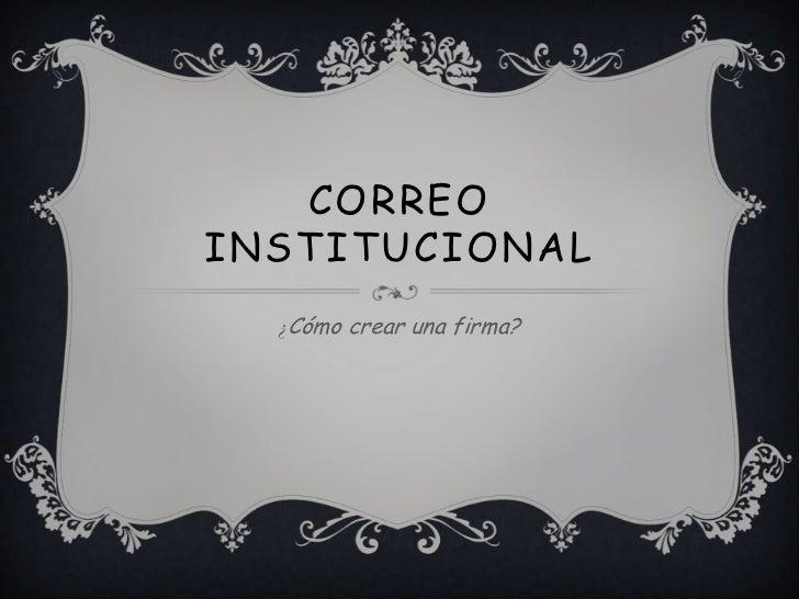 CORREOINSTITUCIONAL  ¿Cómo crear una firma?