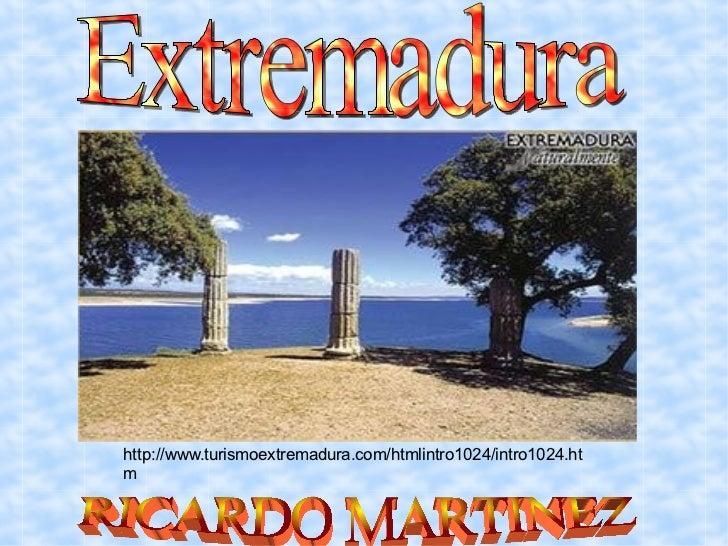 http://www.turismoextremadura.com/htmlintro1024/intro1024.htm Extremadura RICARDO MARTINEZ