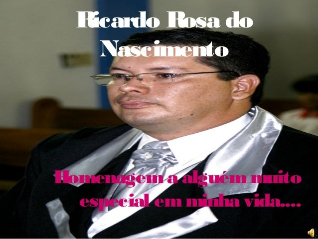 Ricardo Rosa do Nascimento Homenagema alguémmuito especial emminha vida....