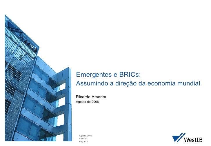 Emergentes e BRICs: Assumindo a dire ção da economia mundial Ricardo Amorim Agosto de 2008