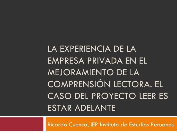 LA EXPERIENCIA DE LA EMPRESA PRIVADA EN EL MEJORAMIENTO DE LA COMPRENSIÓN LECTORA. EL CASO DEL PROYECTO LEER ES ESTAR ADEL...