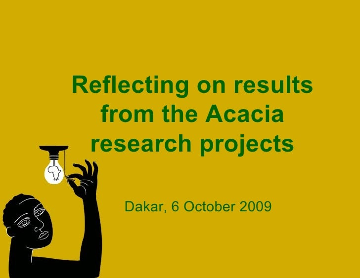 Reflecting on results from the Acacia research projects Dakar, 6 October 2009