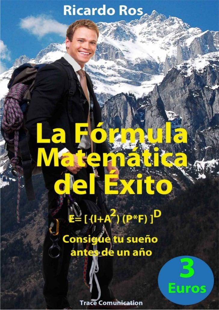 Ricardo Ros – La Fórmula Matemática del Éxito               Ricardo RosLa fórmula matemática del éxitoConsigue tu sueño an...