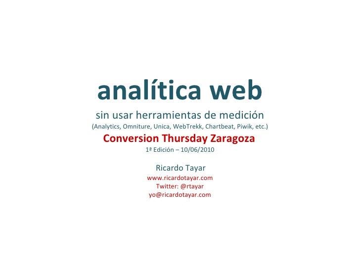 analítica web sin usar herramientas de medición (Analytics, Omniture, Unica, WebTrekk, Chartbeat, Piwik, etc.) Conversion ...