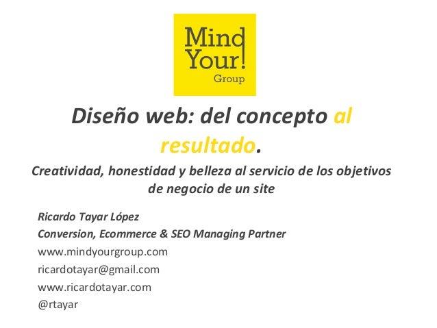 Diseño web: del concepto al resultado. Creatividad, honestidad y belleza al servicio de los objetivos de negocio de un sit...