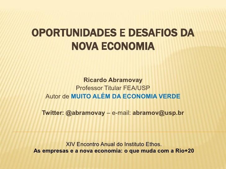 OPORTUNIDADES E DESAFIOS DA      NOVA ECONOMIA                Ricardo Abramovay              Professor Titular FEA/USP    ...